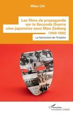 Les films de propagande sur la Seconde Guerre sino-japonaise sous Mao Zedong - Chi Miao
