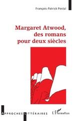 Margaret Atwood, des romans pour deux siècles - François-Patrick Postal