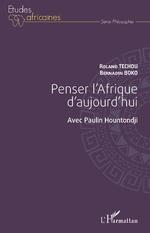 Penser l'Afrique d'aujourd'hui. Avec Paulin Hountondji - Roland Techou, Bernardin Boko