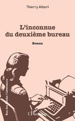 L'inconnue du deuxième bureau - Thierry ALBERT
