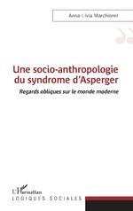 Une socio-anthropologie du syndrome d'Asperger - Anna-Livia Marchionni