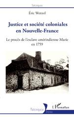 Justice et société coloniales en Nouvelle-France - Éric Wenzel