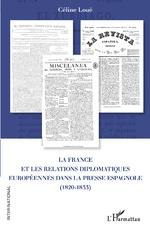 La France et les relations diplomatiques européennes dans la presse espagnole (1820-1833) - Céline Loué