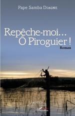 Repêche-moi...Ô Piroguier ! Roman - Papa Samba Diagne