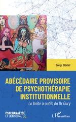Abécédaire provisoire de psychothérapie institutionelle - Serge Didelet