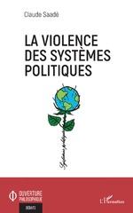 La violence des systèmes politiques - Claude Saadé