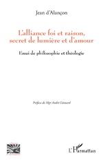 L'alliance foi et raison, secret de lumière et d'amour - Jean D'Alançon
