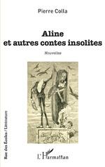 Aline et autres contes insolites - Pierre Colla