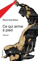 Ce qui arrive à pied - Pierre-Yves Bolus