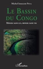Le Bassin du Congo. Monde sans lui, monde sans vie - Michel Innocent Peya