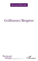 Griffoner/Respirer - Bernard Mouralis