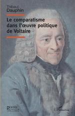 Le comparatisme dans l'oeuvre politique de Voltaire - Thibaut Dauphin
