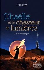Phaëlle et le chasseur de lumières - Ygal Levy