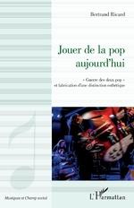 Jouer de la pop aujourd'hui - Bertrand Ricard