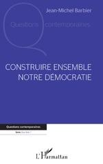Construire ensemble notre démocratie - Jean-Michel Barbier