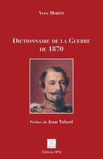 Dictionnaire de la Guerre de 1870 - Yves Moritz