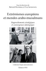 Extrémismes européens et mondes arabo-musulmans - Bernard Bruneteau, Yves Santamaria