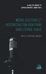 Médias, élections et (re)construction identitaire dans l'espace public - Alain Cyr Pangop, Léopold Maurice Jumbo