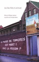 Le musée de Tongres est mort! Vive la prison? - Jean-Marc Mahy, Luk Vervaet