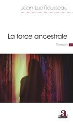 La force ancestrale - Jean-Luc Rousseau