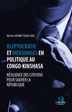 Kleptocratie et mensonges en politique au Congo-Kinshasa - Héritier Mambi Tunga Bau