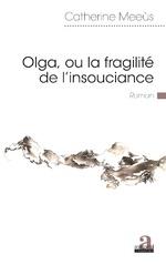 Olga, ou la fragilité de l'insouciance - Catherine Meeùs