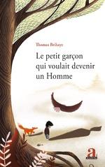 Le petit garçon qui voulait devenir un Homme - Thomas Brihaye