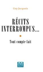 Récits interrompus... - Guy Jucquois