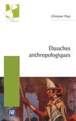 Ébauches anthropologiques - Christian Thys