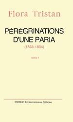 Pérégrinations d'une paria (1833 -1834) Tome 1 - Flora Tristan