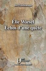 ELIE WIESEL ECHOS D'UNE QUETE - Joë Friedemann
