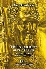 Histoire de la pensée au Pays de Liège Tome IV - Bernard Forthomme