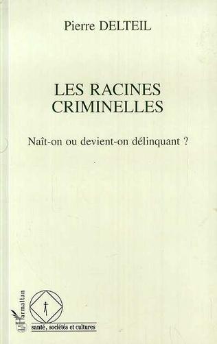 4eme Les racines criminelles, naît-on ou devient-on délinquant
